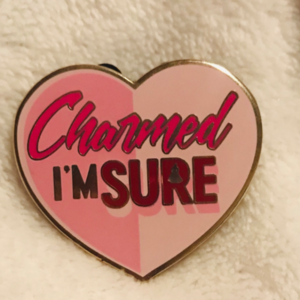 'Charmed I'm sure'  pin