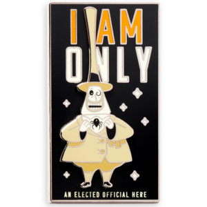 Mayor of Halloween Town - I am only an elected official here pin