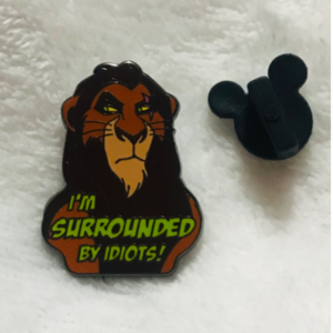 """I'm surrounded by idiots!"" Scar pin"