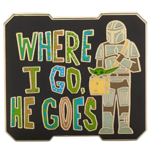 The Mandalorian and Grogu Pin - Where I go, he goes pin
