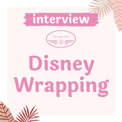 DisneyWrapping fantasy pin interview